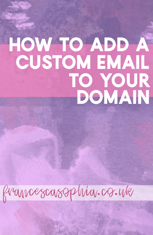 how to add a custom email to your domain on francescasophia.co.uk